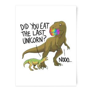 Did You Eat The Last Unicorn? Art Print