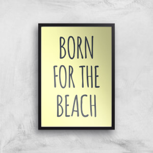 Born For The Beach Art Print