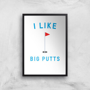 I Like Big Putts Art Print