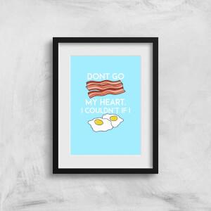 Dont Go Bacon My Heart Art Print