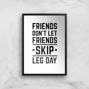 Friends Don't Let Friends Skip Leg Day Art Print