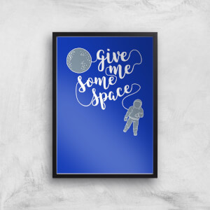 Give Me Some Space Art Print