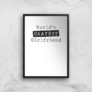 World's Okayest Girlfriend Art Print