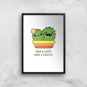 Was A Cacti, Now A Cactus Art Print