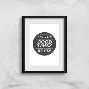 Let The Good Times Be Gin Art Print