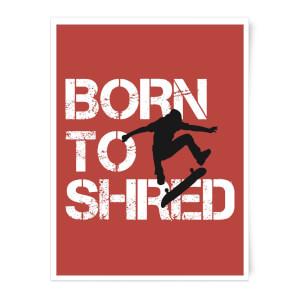 Born To Shred Art Print