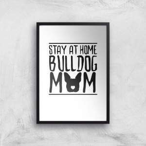 Stay At Home Bulldog Mom Art Print