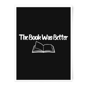 The Book Was Better Art Print