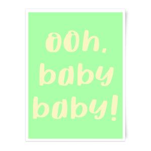 Ooh Baby Baby! Art Print