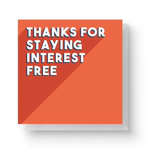 Thanks For Staying Interest Free Square Greetings Card (14.8cm x 14.8cm)