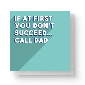 If At First You Don't Succeed... Call Dad Square Greetings Card (14.8cm x 14.8cm)