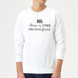 Dad: Always My Father, Forever My Friend Sweatshirt - White