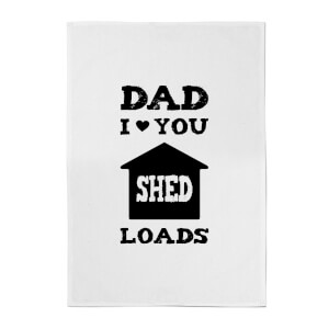 Dad I Love You Shed Loads Cotton Tea Towel