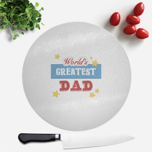 World's Greatest Dad Round Chopping Board