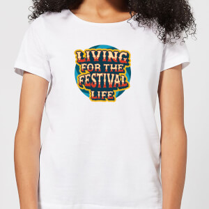 Living For The Festival Life Women's T-Shirt - White