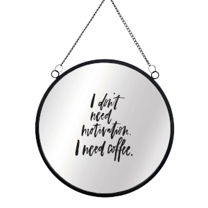 I Don't Need Motivation I Need Coffee Circular Mirror