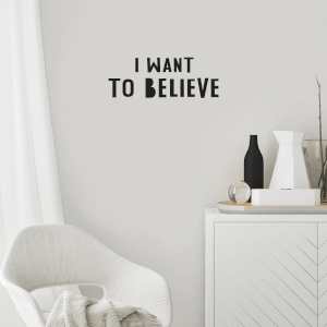 I Want To Believe Wall Art Vinyl