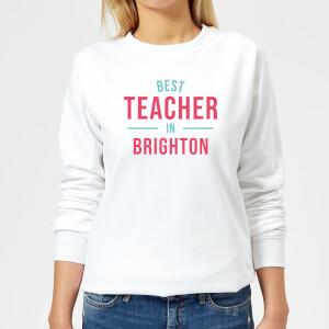 Best Teacher In Brighton Women's Sweatshirt - White