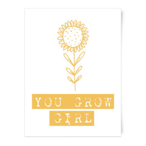 You Grow Girl Art Print