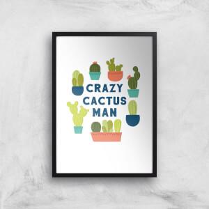 Crazy Cactus Man Art Print