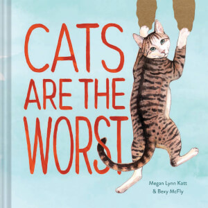 Cats Are The Worst - Hardback