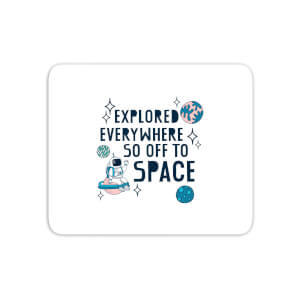 Explored Everywhere So Off To Space Mouse Mat