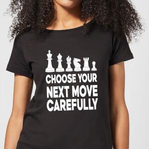 Choose Your Next Move Carefully Monochrome Women's T-Shirt - Black