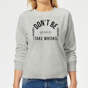 Cooking Don't Be Afraid To Take Whisks Women's Sweatshirt
