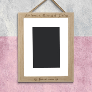 All Because Mummy And Daddy Fell In Love Portrait Frame