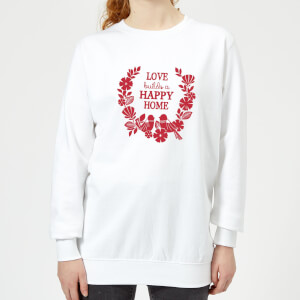 Love Builds A Happy Home Women's Sweatshirt - White