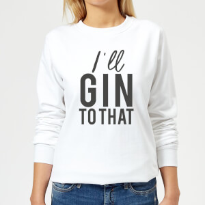 I'll Gin To That Women's Sweatshirt - White