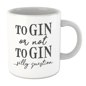 To Gin Or Not To Gin... Silly Question Mug