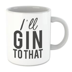I'll Gin To That Mug