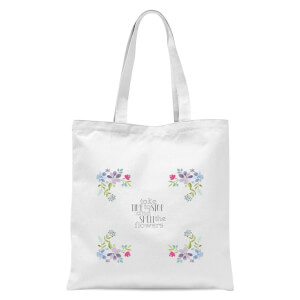 Take Time To Stop And Smell The Flowers Tote Bag - White
