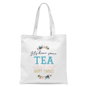 Let's Have Some Tea And Talk About Happy Things Tote Bag - White