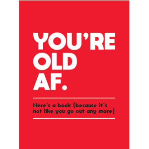 You're Old As F*ck - Hardback