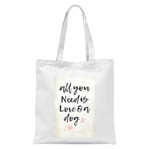 All You Need Is Love And A Dog Tote Bag - White