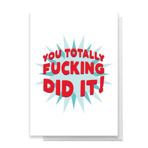 You Totally Fucking Did It! Greetings Card