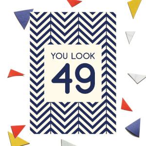 You Look 49 Greetings Card