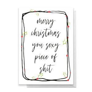 Merry Christmas You Sexy Piece Of Shit Greetings Card
