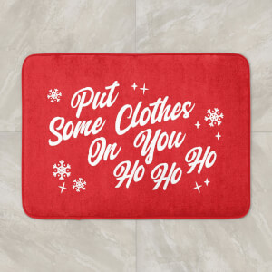 Put Some Clothes On You Ho Ho HO Bath Mat