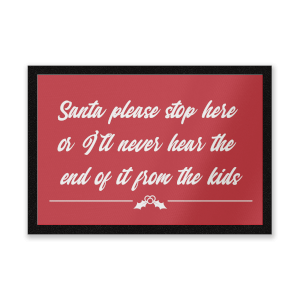 Santa Stop Here Or I'll Never Here The End Of It From The Kids Entrance Mat