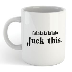Falalalalalala F*ck This Mug