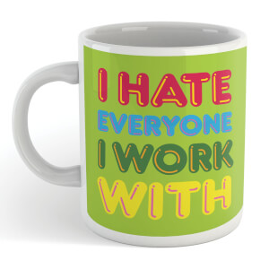 I Hate Everyone I Work With Mug
