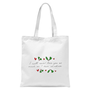 I Will Never Love You As Much As I Love Christmas - Holly Tote Bag - White