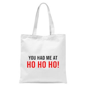 You Had Me At Ho Ho Ho! Tote Bag - White
