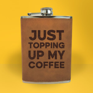 Just Topping Up My Coffee Engraved Hip Flask - Brown