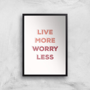 Live More Worry Less Giclée Art Print