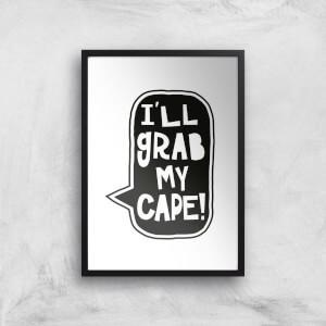 I'll Grab My Cape! Giclée Art Print