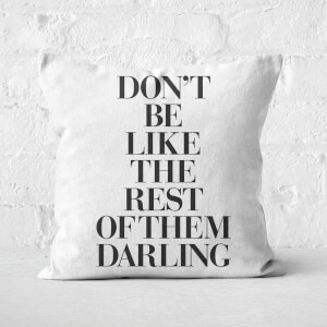 The Motivated Type Don't Be Like The Rest Of Them Darling Square Cushion